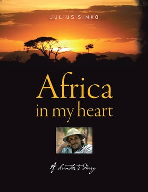 Africa in My Heart A Hunter?s Diary