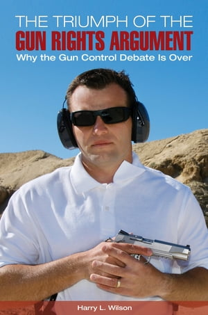 The Triumph of the Gun-Rights Argument: Why the Gun Control Debate Is Over