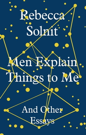 Men Explain Things to Me And Other Essays