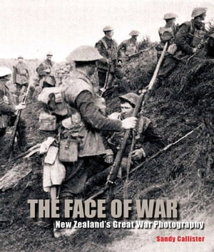 The Face of War New Zealand's Great War Photography