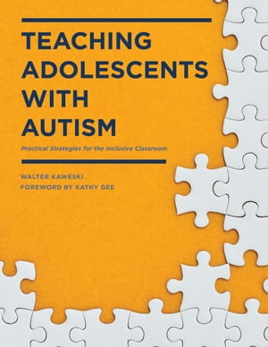 Teaching Adolescents with Autism Practical Strategies for the Inclusive Classroom