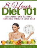 online magazine -  8 Hour Diet 101: Intermittent Fasting Healthy Weight Loss Fast