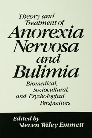 Theory and Treatment of Anorexia Nervosa and Bulimia Biomedical Sociocultural & Psychological Perspectives