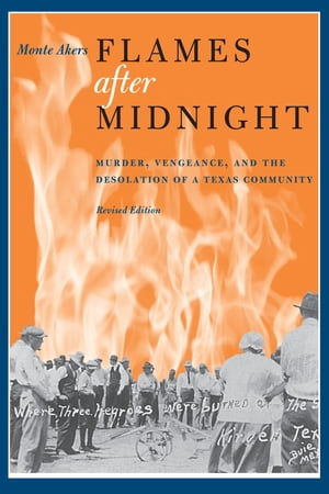 Flames after Midnight Murder,  Vengeance,  and the Desolation of a Texas Community,  Revised Edition