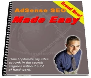 Adsense SEO Made Easy How I optimize my sites to rank in the search engines without a lot of hard work?