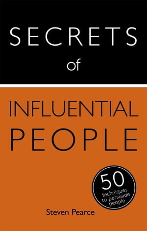 Secrets of Influential People: 50 Techniques to Persuade People