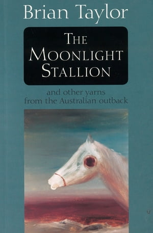 The Moonlight Stallion And other yarns from the Australian outback