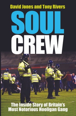 Soul Crew The Inside Story of Britain's Most Notorious Hooligan Gang
