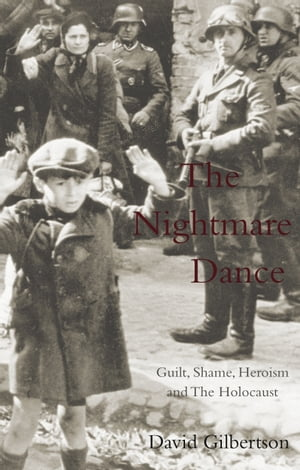 The Nightmare Dance Guilt,  Shame,  Heroism and the Holocaust