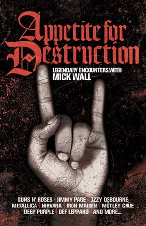 Appetite for Destruction The Mick Wall Interviews