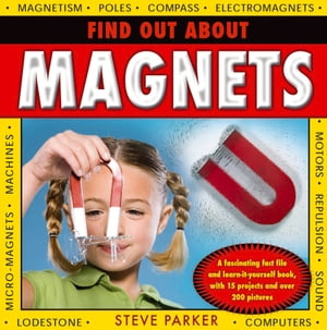 Find Out About Magnets A Fascinating Fact File and Learn-it-Yourself Book,  with 15 Projects and over 200 Pictures