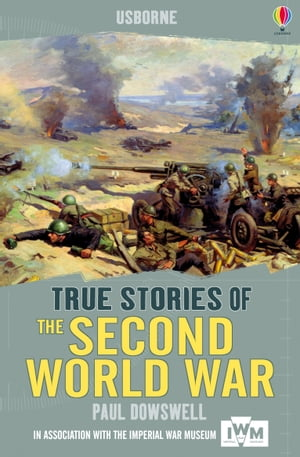 True Stories of the Second World War: Usborne True Stories