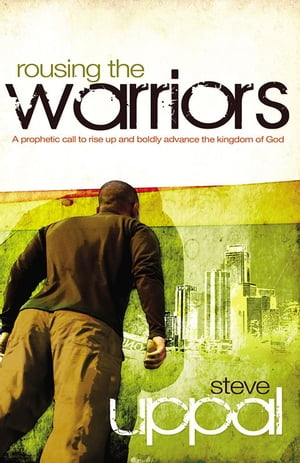 Rousing The Warriors A prophetic call to rise up boldly and advance the kingdom of God