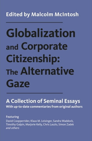 Globalization and Corporate Citizenship: The Alternative Gaze A Collection of Seminal Essays
