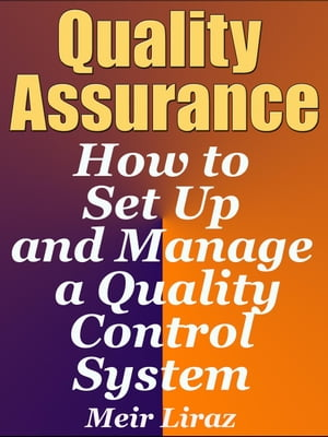 Quality Assurance: How to Set Up and Manage a Quality Control System Small Business Management