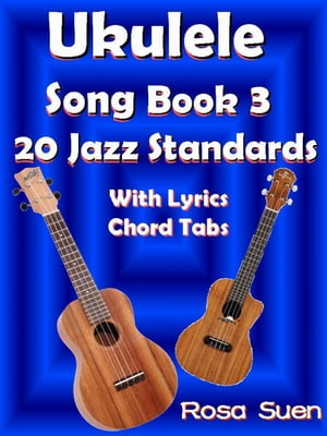 Ukulele Song Book 3 - 20 Jazz Standards With Lyrics Chord Tabs Learn Piano With Rosa