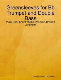 Greensleeves for Bb Trumpet and Double Bass - Pure Duet Sheet Music By Lars Christian Lundholm