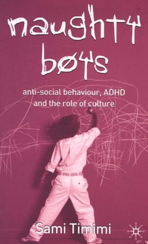 Naughty Boys Anti-Social Behaviour,  ADHD and the Role of Culture
