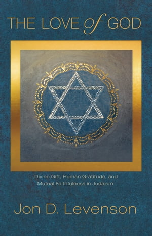 The Love of God Divine Gift,  Human Gratitude,  and Mutual Faithfulness in Judaism
