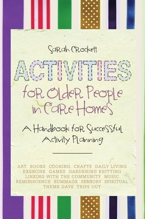 Activities for Older People in Care Homes A Handbook for Successful Activity Planning