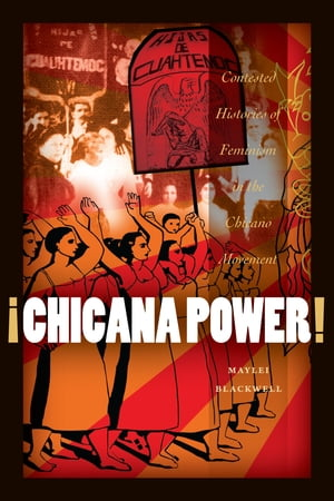 �Chicana Power! Contested Histories of Feminism in the Chicano Movement