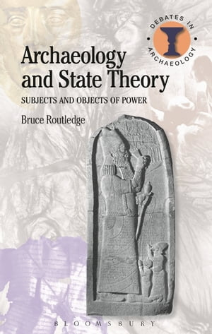 Archaeology and State Theory Subjects and Objects of Power