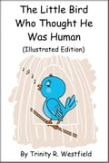 online magazine -  The Little Bird Who Thought He Was Human (Illustrated Edition)