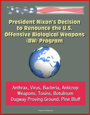 President Nixon's Decision to Renounce the U.S. Offensive Biological Weapons (BW) Program - Anthrax,  Virus,  Bacteria,  Anticrop Weapons,  Toxins,  Botuli