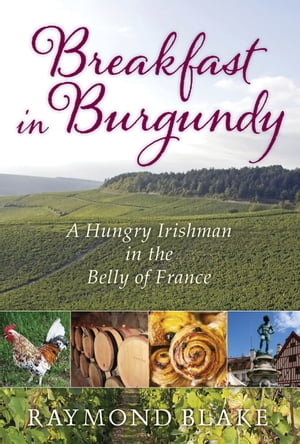 Breakfast in Burgundy A Hungry Irishman in the Belly of France