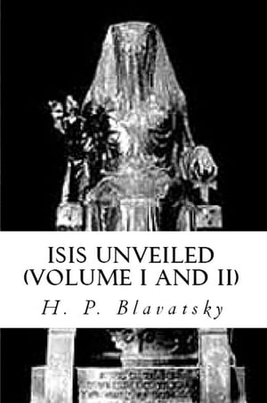Isis Unveiled (Part I and Part II)