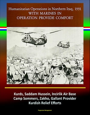 With Marines in Operation Provide Comfort: Humanitarian Operations in Northern Iraq,  1991 - Kurds,  Saddam Hussein,  Incirlik Air Base,  Camp Sommers,  Za