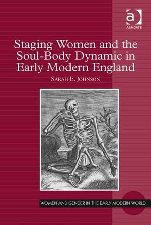 Staging Women and the Soul-Body Dynamic in Early Modern England