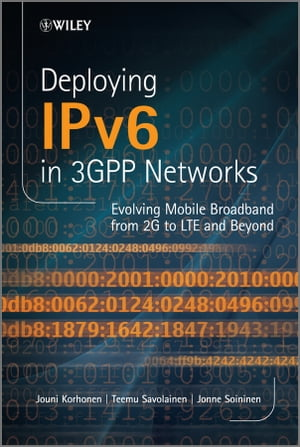 Deploying IPv6 in 3GPP Networks Evolving Mobile Broadband from 2G to LTE and Beyond