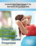online magazine -  Lose Fat Get Fit Convenient Home Fitness Programs - Incorporate Home Fitness Programs In Your Daily Routine and Lose Weight Easily
