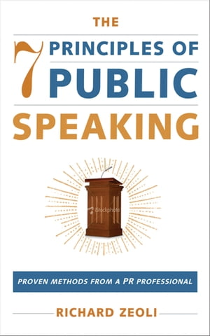 The 7 Principles of Public Speaking Proven Methods from a PR Professional