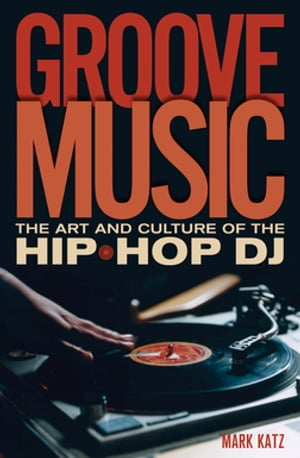 Groove Music The Art and Culture of the Hip-Hop DJ