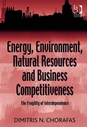 Energy,  Environment,  Natural Resources and Business Competitiveness The Fragility of Interdependence