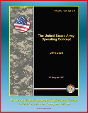 The United States Army Operating Concept 2016-2028: TRADOC Pam 525-3-1,  How the Army Fights,  Organizing for Combined Arms Maneuver and Wide Area Secur