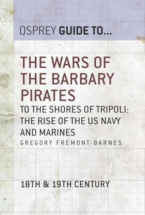The Wars of the Barbary Pirates To the shores of Tripoli: the rise of the US Navy and Marines