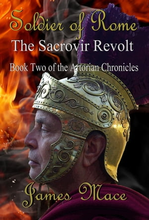 Soldier of Rome: The Sacrovir Revolt Book Two of the Artorian Chronicles