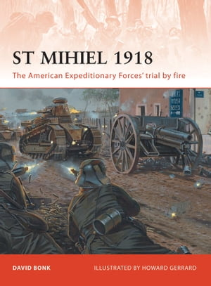 St Mihiel 1918 The American Expeditionary Forces? trial by fire