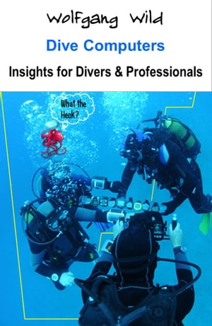 Dive Computers ? Insights for Divers & Professionals