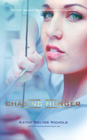 Chasing Hunger The 90 Day Bulimia Breakthrough Challenge