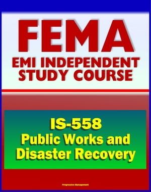 21st Century FEMA Study Course: Public Works and Disaster Recovery Course Overview (IS-558) - How and Why Public Works Should Plan For Recovery