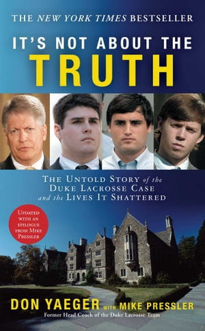 It's Not About the Truth The Untold Story of the Duke Lacrosse Case and the Lives It Shattered