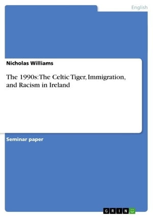 The 1990s: The Celtic Tiger, Immigration, and Racism in Ireland