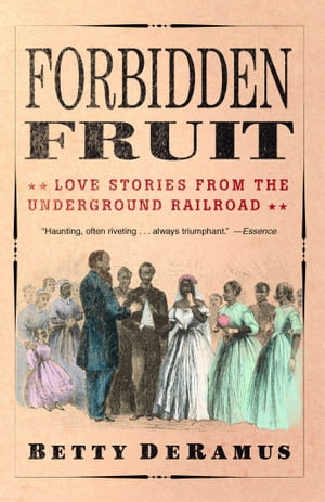 Forbidden Fruit Love Stories from the Underground Railroad