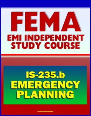 21st Century FEMA Study Course: Emergency Planning (IS-235.b) - December 2011 Guide for Emergency Management Personnel in Developing Emergency Operati
