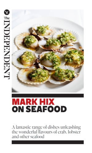Mark Hix on Seafood A fantastic range of dishes unleashing the wonderful flavours of crab,  lobster and other seafood