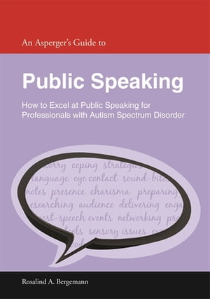 An Asperger's Guide to Public Speaking How to Excel at Public Speaking for Professionals with Autism Spectrum Disorder
